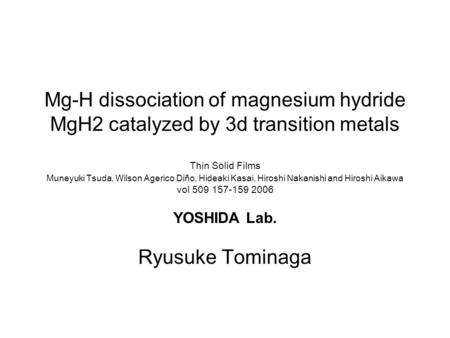 Mg-H dissociation of magnesium hydride MgH2 catalyzed by 3d transition metals Thin Solid Films Muneyuki Tsuda, Wilson Agerico Diño, Hideaki Kasai, Hiroshi.