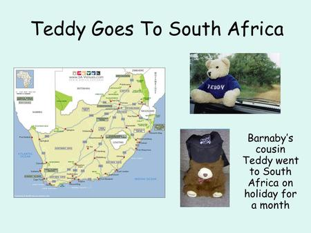 Teddy Goes To South Africa Barnaby's cousin Teddy went to South Africa on holiday for a month.