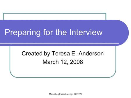 Marketing Essentials pgs 722-726 Preparing for the Interview Created by Teresa E. Anderson March 12, 2008.