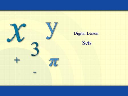 Sets Digital Lesson. Copyright © by Houghton Mifflin Company, Inc. All rights reserved. 2 Definition of Set A set is a collection of objects called elements.