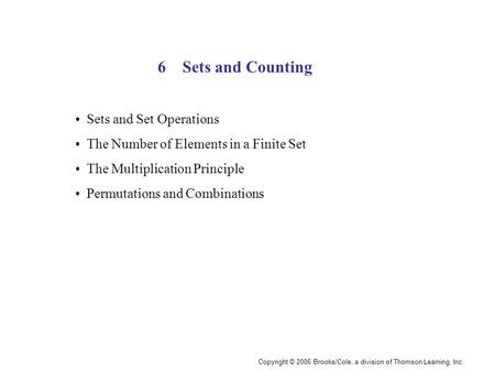 Copyright © 2006 Brooks/Cole, a division of Thomson Learning, Inc. Sets and Counting6 Sets and Set Operations The Number of Elements in a Finite Set The.