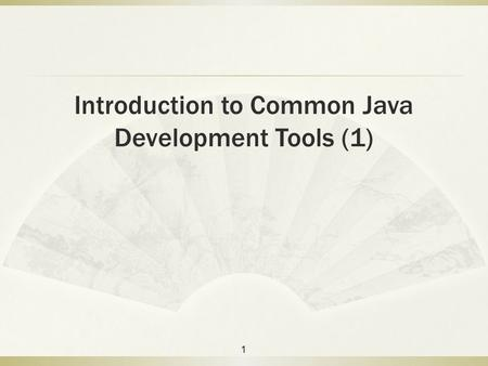 Introduction to Common Java Development Tools (1) 1.