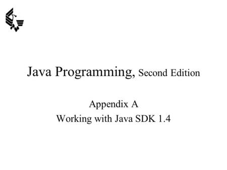 Java Programming, Second Edition Appendix A Working with Java SDK 1.4.