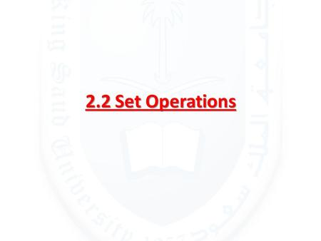 2.2 Set Operations. The Union DEFINITION 1 Let A and B be sets. The union of the sets A and B, denoted by A U B, is the set that contains those elements.