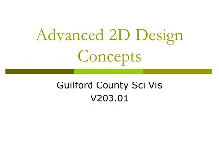 Advanced 2D Design Concepts Guilford County Sci Vis V203.01.