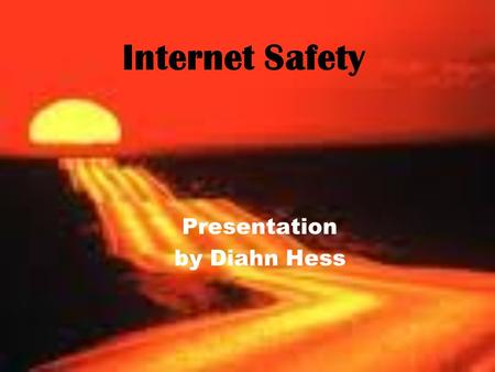 Internet Safety Presentation by Diahn Hess. Overview Internet Safety Private and personal information Meeting people online Safe interactions Cyberbullying.