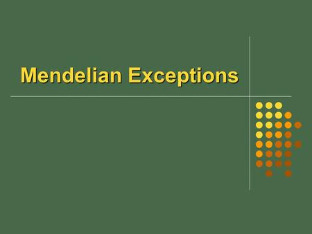 Mendelian Exceptions. Mendel's Principles Revisited Inheritance of biological _____________ is determined by individual units known as ______. During.