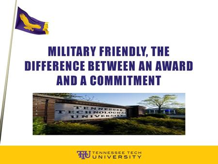 MILITARY FRIENDLY, THE DIFFERENCE BETWEEN AN AWARD AND A COMMITMENT.
