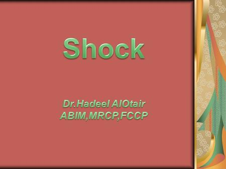 Outline Definition & mechanism of shock. Consequences of Shock. How to diagnose shock? Classification of Shock. Causes of various types of shock Basic.