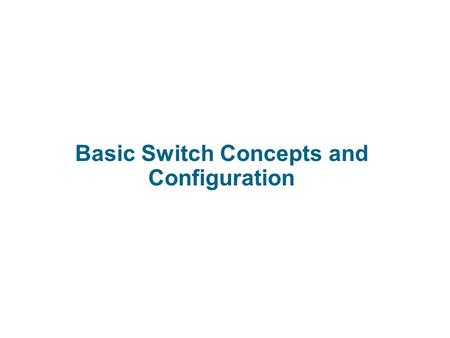 LAN Switching and Wireless Basic Switch Concepts and Configuration.