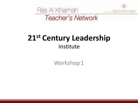 21 st Century Leadership Institute Workshop 1. Icebreaker Share your name and school Imagine you have been awarded the title of School Leader of the Year.