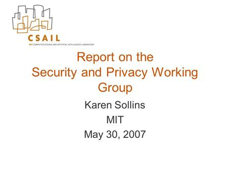 Report on the Security and Privacy Working Group Karen Sollins MIT May 30, 2007.