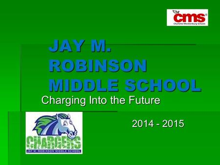 JAY M. ROBINSON MIDDLE SCHOOL Charging Into the Future 2014 - 2015 2014 - 2015.