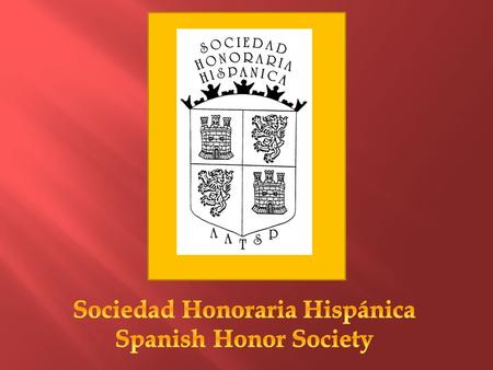 The Sociedad Honoraria Hispánica (SHH) is an honor society for high school students enrolled in Spanish and Portuguese and is sponsored by the American.