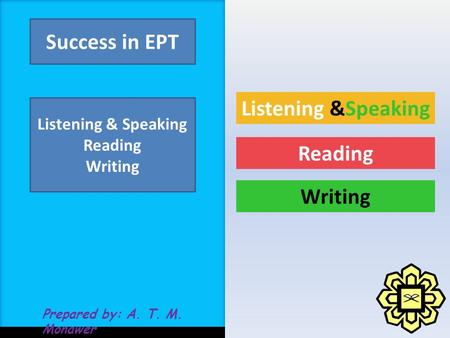 Prepared by: A. T. M. Monawer Success in EPT Listening & Speaking Reading Writing Listening &Speaking Reading Writing.