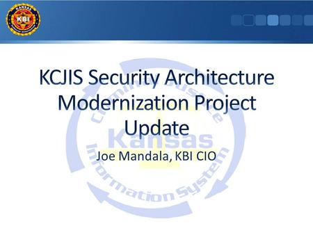 Joe Mandala, KBI CIO. Phase 1 – Network/Application Integration Solution assessment and deployment, IAM discovery (complete) Phase 2/3.1 – IAM Selection.
