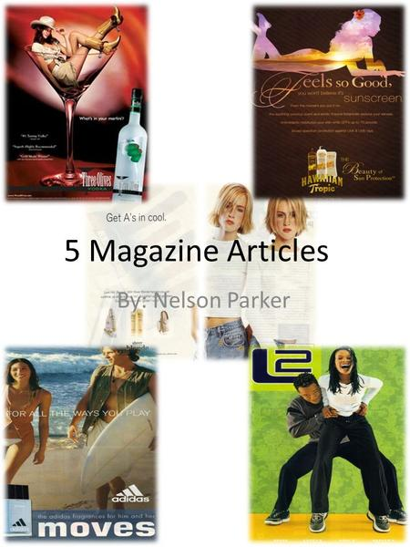 5 Magazine Articles By: Nelson Parker. Advertisement #1 In this advertisement for Three Olives Vodka, you can see a cow girl sitting comfortably in the.