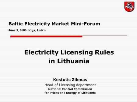 Baltic Electricity Market Mini-Forum June 3, 2006 Riga, Latvia Electricity Licensing Rules in Lithuania Kestutis Zilenas Head of Licensing department National.