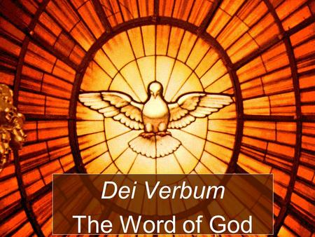 Dei Verbum The Word of God. Through Revelation, God reveals Himself and His plan for man's salvation. He does this through concrete Words and Deeds; speaking.