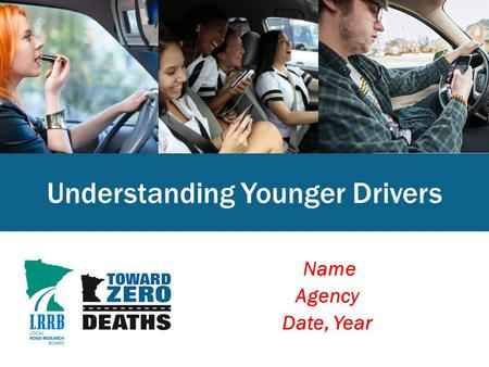 Name Agency Date, Year Understanding Younger Drivers.