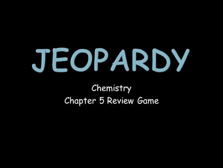 Chemistry Chapter 5 Review Game. Atomic Models Electron Arrangement Electron Configuration The Physics of Chemistry 1 point 1 point 1 point 1 point 1.