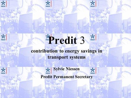 Predit 3 contribution to energy savings in transport systems Sylvie Niessen Predit Permanent Secretary.