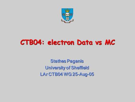 CTB04: electron Data vs MC Stathes Paganis University of Sheffield LAr CTB04 WG 25-Aug-05.