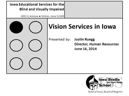 Iowa Educational Services for the Blind and Visually Impaired 1002 G Avenue ● Vinton, Iowa 52349 State of Iowa, Board of Regents Vision Services in Iowa.