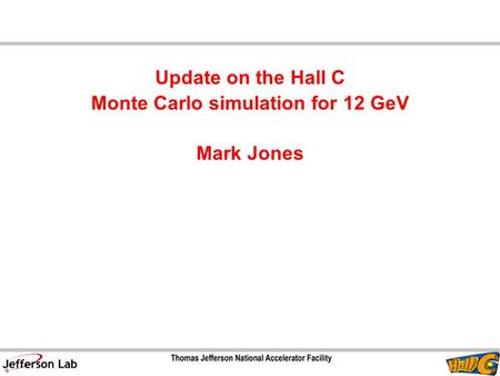 Update on the Hall C Monte Carlo simulation for 12 GeV Mark Jones.