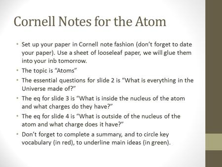 Cornell Notes for the Atom Set up your paper in Cornell note fashion (don't forget to date your paper). Use a sheet of looseleaf paper, we will glue them.