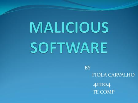 BY FIOLA CARVALHO 411104 TE COMP. CONTENTS  Malicious Software-Definition  Malicious Programs Backdoor Logic Bomb Trojan Horse Mobile Code Multiple-Threat.