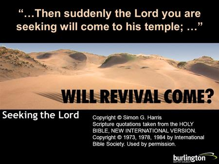"Seeking the Lord Malachi 3:1 ""…Then suddenly the Lord you are seeking will come to his temple; …"" Copyright © Simon G. Harris Scripture quotations taken."