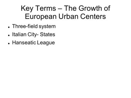 Key Terms – The Growth of European Urban Centers