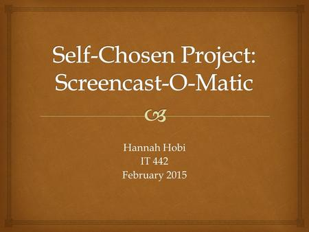 Hannah Hobi IT 442 February 2015.  MENU  What is Screencast-O-Matic? What is Screencast-O-Matic?  How easy is it to use? How easy is it to use?  How.