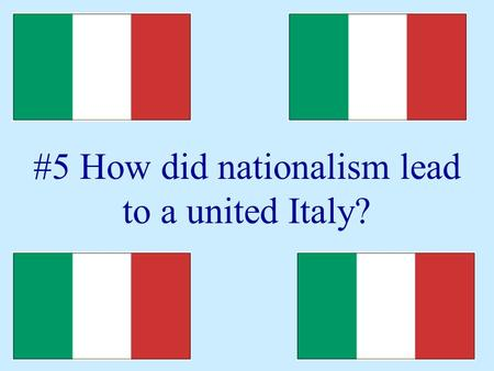 #5 How did nationalism lead to a united Italy?. Congress of Vienna--1815 Italy had been divided up Controlled by ruling families of Austria, France &