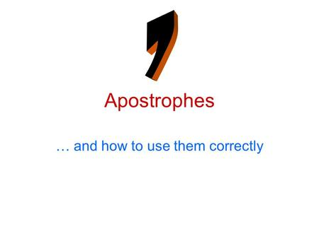 Apostrophes … and how to use them correctly. Apostrophes 1. Contraction -Used when two words are joined together e.g. Have not = haven't You are = you're.