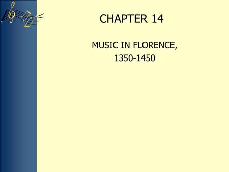 CHAPTER 14 MUSIC IN FLORENCE, 1350-1450.