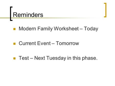 Reminders Modern Family Worksheet – Today Current Event – Tomorrow Test – Next Tuesday in this phase.