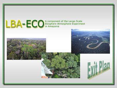  Under the US-Brazil Implementing Arrangement field data collection will end for NASA-funded investigators on December 17, 2004.  LBA-ECO Project Office.