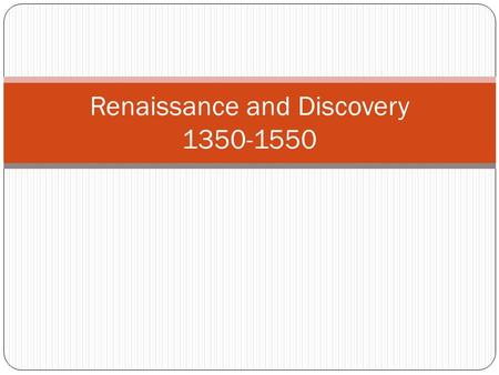 Renaissance and Discovery 1350-1550. Key Topics Politics, culture, and art of the Italian Renaissance Political struggle and foreign intervention in Italy.