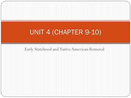 Early Statehood and Native American Removal UNIT 4 (CHAPTER 9-10)