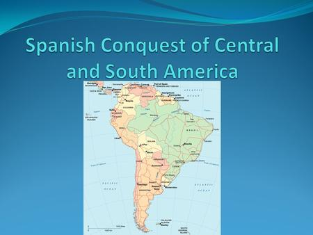 Spanish Conquest of Central and South America