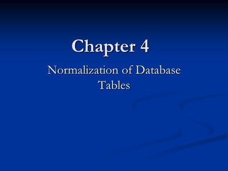 Chapter 4 Normalization of Database Tables. 2 Database Tables and Normalization Table is basic building block in database design Table is basic building.