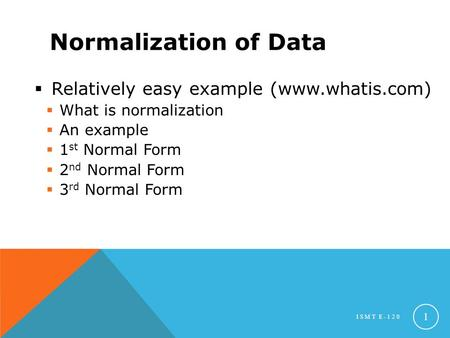 Normalization of Data  Relatively easy example (www.whatis.com)  What is normalization  An example  1 st Normal Form  2 nd Normal Form  3 rd Normal.