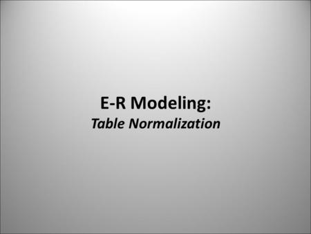 E-R Modeling: Table Normalization. Normalization of DB Tables Normalization ► Process for evaluating and correcting table structures determines the optimal.