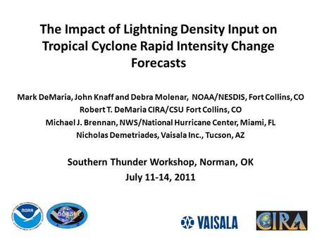 The Impact of Lightning Density Input on Tropical Cyclone Rapid Intensity Change Forecasts Mark DeMaria, John Knaff and Debra Molenar, NOAA/NESDIS, Fort.