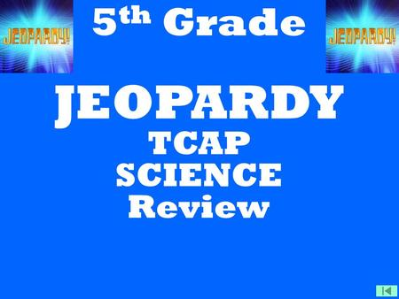 A. B. C. D. 5 th Grade JEOPARDY TCAP SCIENCE Review.
