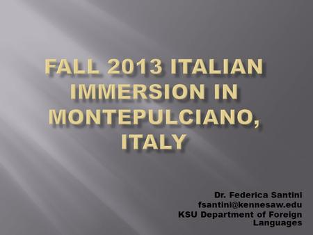 Dr. Federica Santini KSU Department of Foreign Languages.