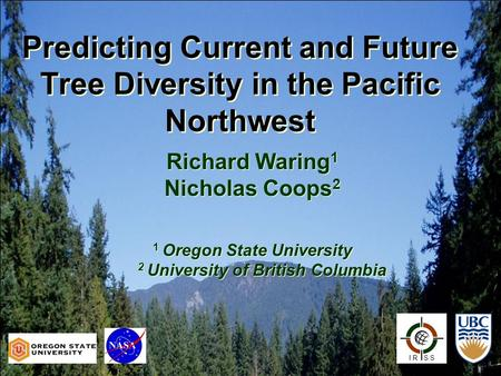 Predicting Current and Future Tree Diversity in the Pacific Northwest I R S S Richard Waring 1 Nicholas Coops 2 1 Oregon State University 2 University.
