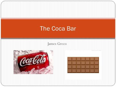 James Greco The Coca Bar. Product Logo/Tagline The candy from the dandy drink.